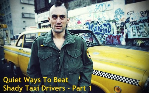 quiet ways to beat shady taxi drivers