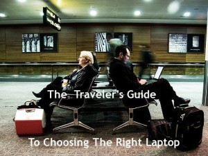 The Traveler's Guide To Choosing The Right Laptop