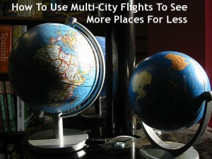 How To Use Multi-City Flights To See More Places For Less