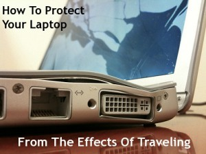 How To Protect Your Laptop From The Effects Of Traveling