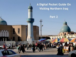 A Digital Pocket Guide On Visiting Northern Iraq: Part 2