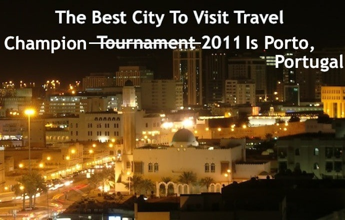 The Best City To Visit Travel Tournament 2011 Winner Is Porto, Portugal