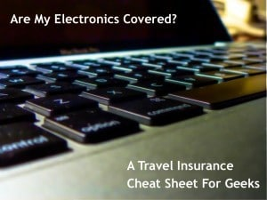 Are My Electronics Covered? A Travel Insurance Cheat Sheet For Geeks
