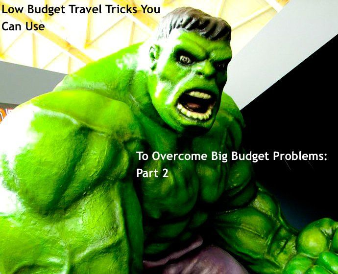 Low Budget Travel Tricks You Can Use To Overcome Big Budget Problems: Part 2